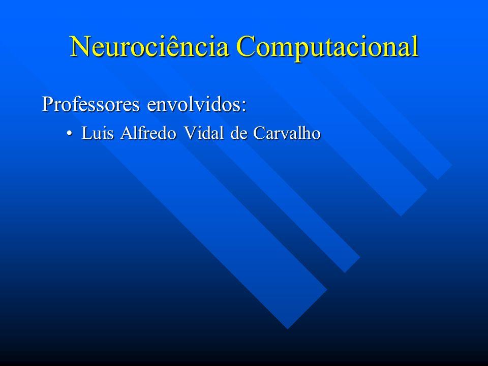 Neurociência Computacional Professores envolvidos: Luis Alfredo Vidal de CarvalhoLuis Alfredo Vidal de Carvalho