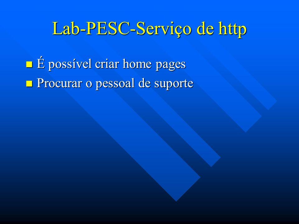 Lab-PESC-Serviço de http É possível criar home pages É possível criar home pages Procurar o pessoal de suporte Procurar o pessoal de suporte