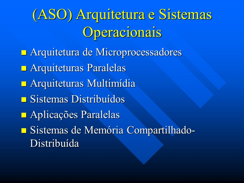 (ASO) Arquitetura e Sistemas Operacionais Arquitetura de Microprocessadores Arquitetura de Microprocessadores Arquiteturas Paralelas Arquiteturas Para