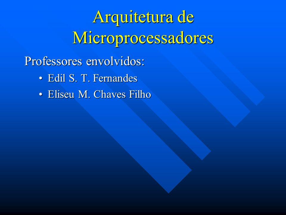 Arquitetura de Microprocessadores Professores envolvidos: Edil S. T. FernandesEdil S. T. Fernandes Eliseu M. Chaves FilhoEliseu M. Chaves Filho