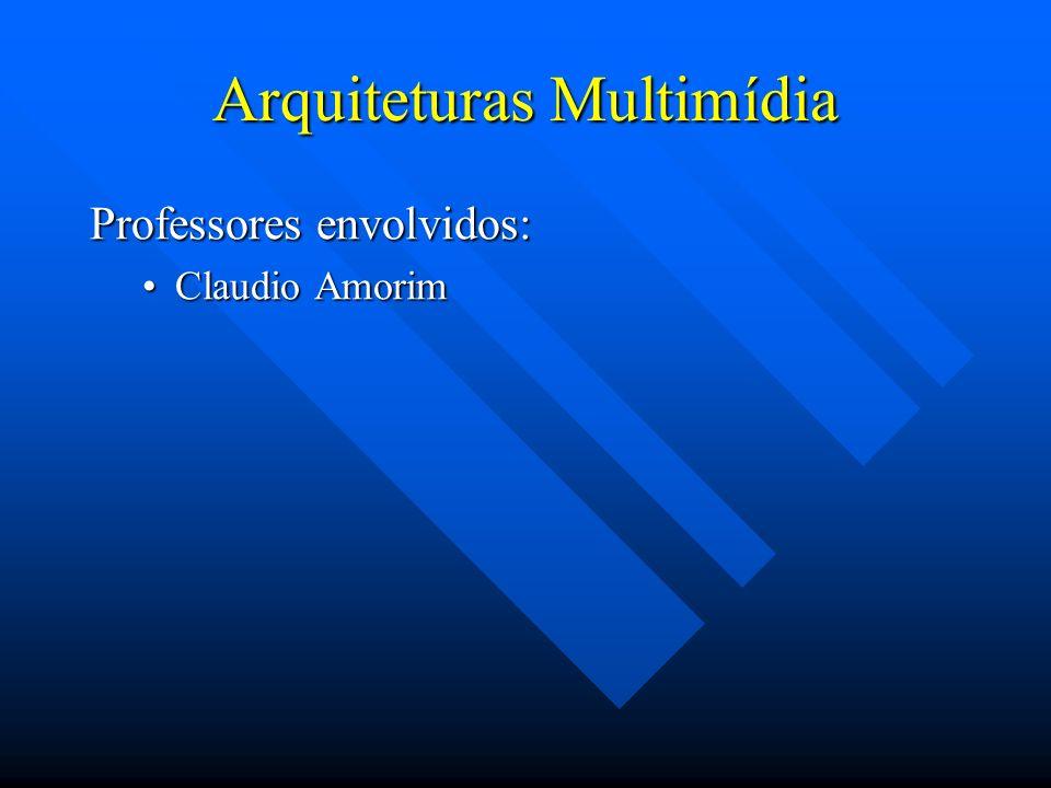 Arquiteturas Multimídia Professores envolvidos: Claudio AmorimClaudio Amorim