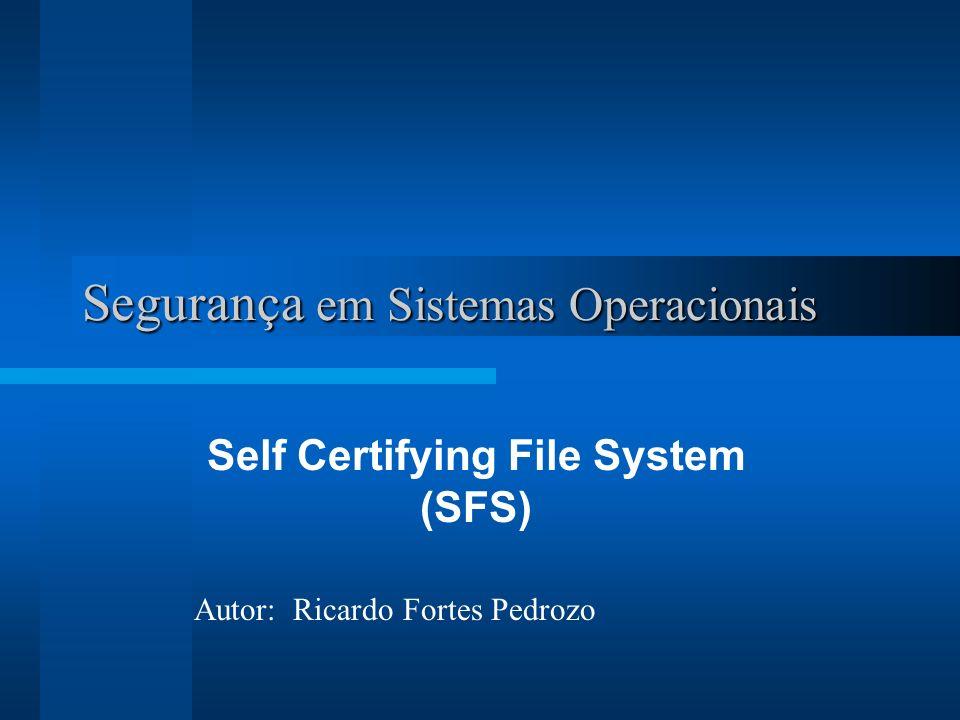 Segurança em Sistemas Operacionais Self Certifying File System (SFS) Autor: Ricardo Fortes Pedrozo