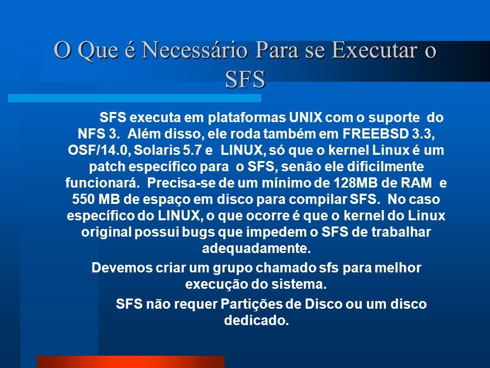 O Que é Necessário Para se Executar o SFS SFS executa em plataformas UNIX com o suporte do NFS 3. Além disso, ele roda também em FREEBSD 3.3, OSF/14.0