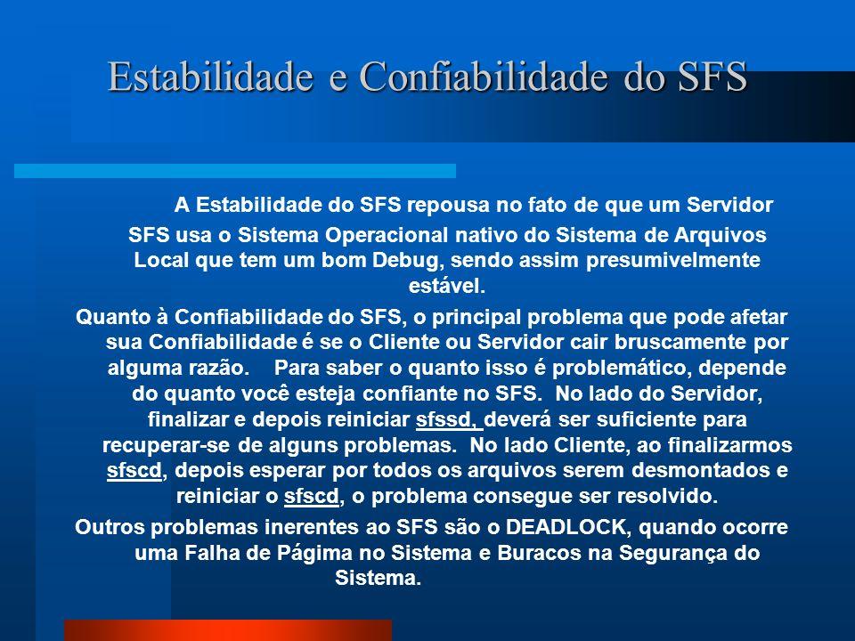 Estabilidade e Confiabilidade do SFS A Estabilidade do SFS repousa no fato de que um Servidor SFS usa o Sistema Operacional nativo do Sistema de Arqui