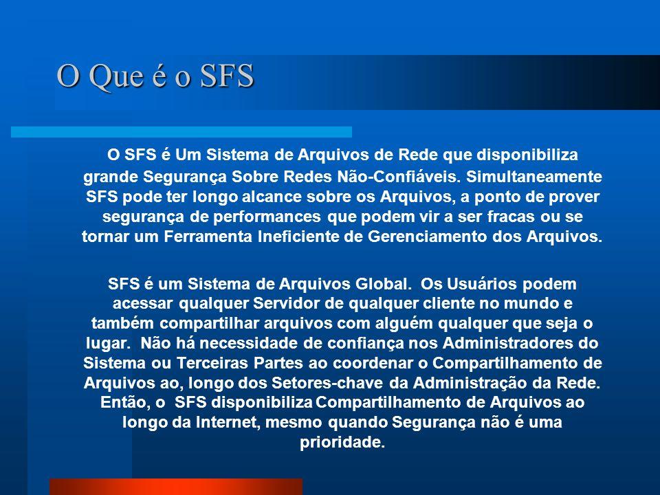 O Que é o SFS O SFS é Um Sistema de Arquivos de Rede que disponibiliza grande Segurança Sobre Redes Não-Confiáveis. Simultaneamente SFS pode ter longo