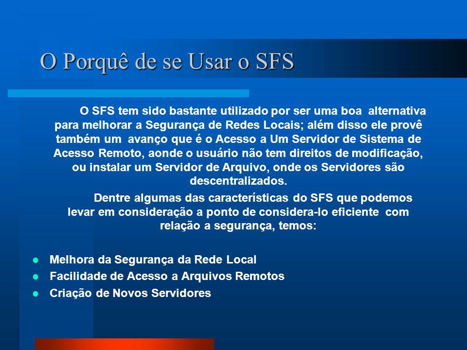O Porquê de se Usar o SFS O SFS tem sido bastante utilizado por ser uma boa alternativa para melhorar a Segurança de Redes Locais; além disso ele prov