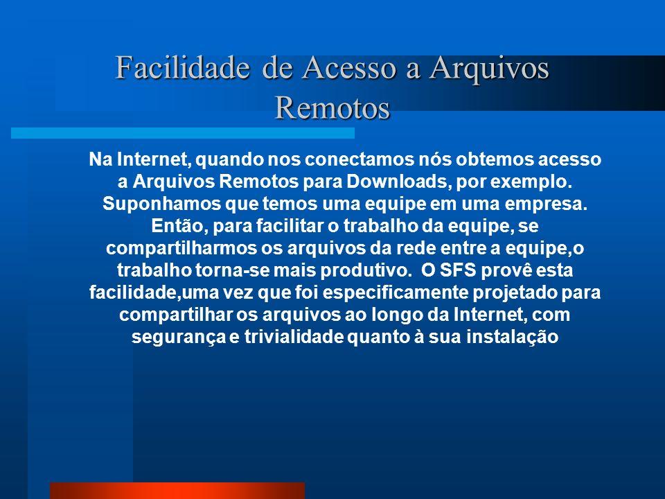 Facilidade de Acesso a Arquivos Remotos Na Internet, quando nos conectamos nós obtemos acesso a Arquivos Remotos para Downloads, por exemplo. Suponham