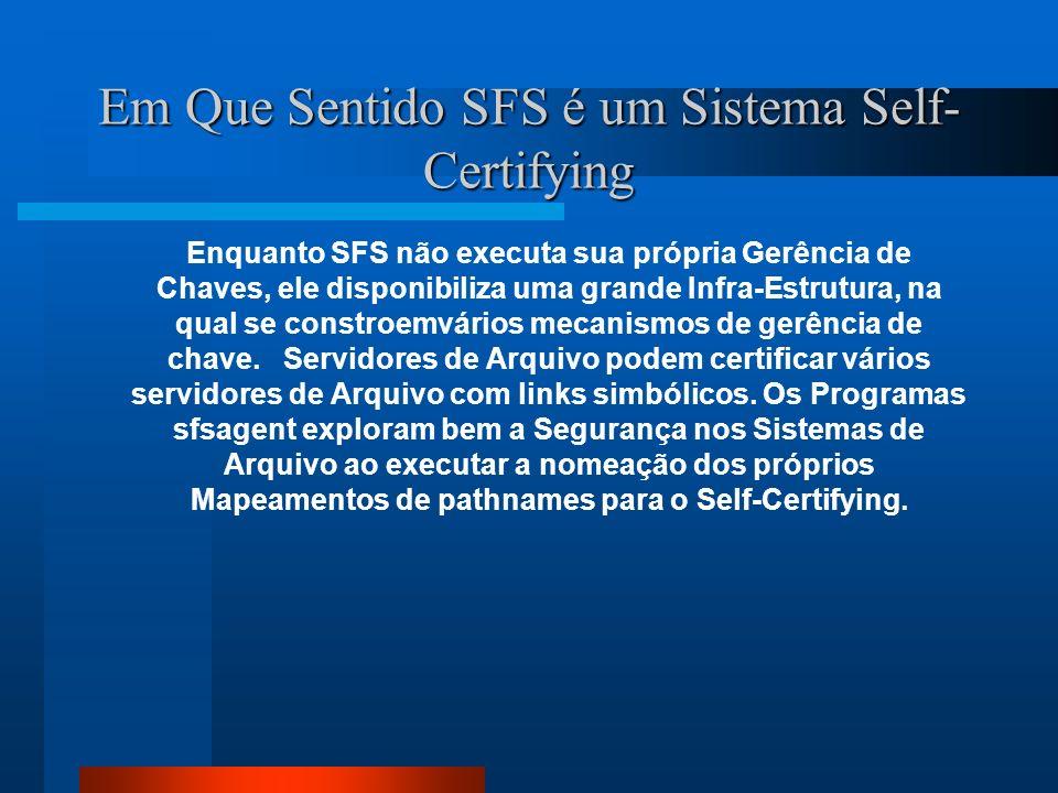 Em Que Sentido SFS é um Sistema Self- Certifying Enquanto SFS não executa sua própria Gerência de Chaves, ele disponibiliza uma grande Infra-Estrutura