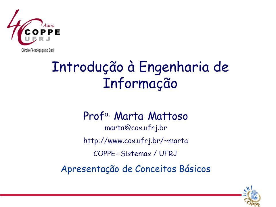 Introdução à Engenharia de Informação Prof a. Marta Mattoso marta@cos.ufrj.br http://www.cos.ufrj.br/~marta COPPE- Sistemas / UFRJ Apresentação de Con