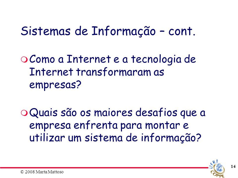 © 2008 Marta Mattoso 14 Sistemas de Informação – cont. Como a Internet e a tecnologia de Internet transformaram as empresas? Quais são os maiores desa