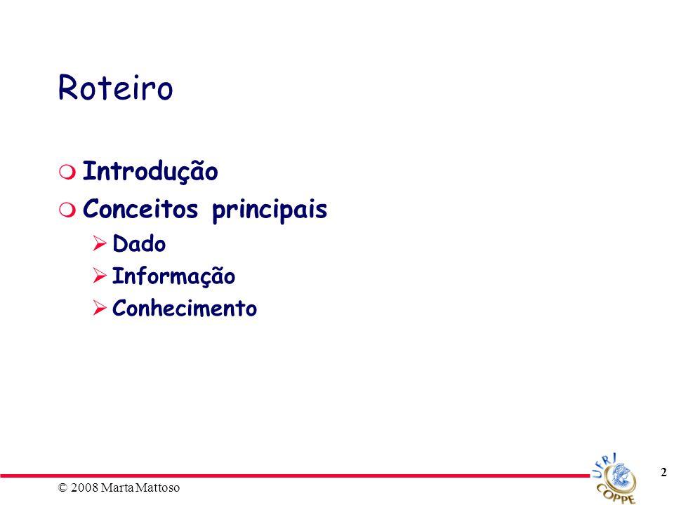 © 2008 Marta Mattoso 3 Alguns Conceitos – definições Dado Informação Adaptado de: K.C.