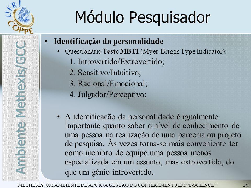 METHEXIS: UM AMBIENTE DE APOIO À GESTÃO DO CONHECIMENTO EM E-SCIENCE26 Identificação da personalidade Questionário Teste MBTI (Myer-Briggs Type Indica