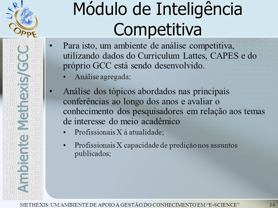 METHEXIS: UM AMBIENTE DE APOIO À GESTÃO DO CONHECIMENTO EM E-SCIENCE34 Para isto, um ambiente de análise competitiva, utilizando dados do Curriculum L