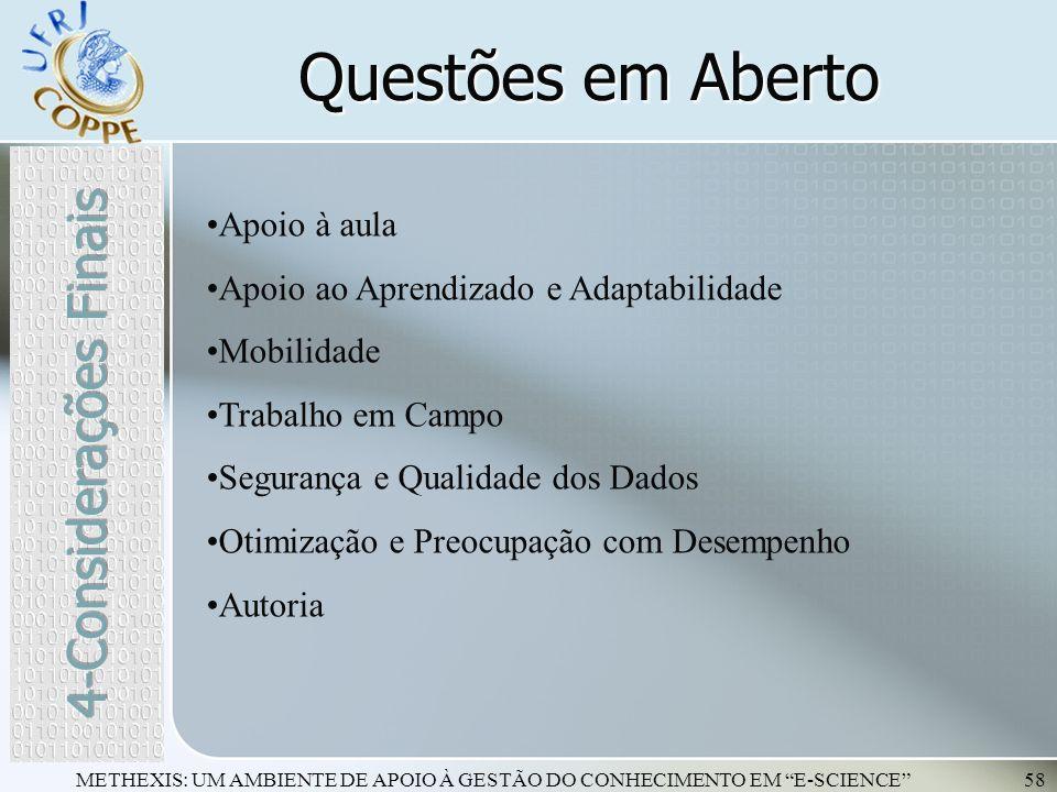 METHEXIS: UM AMBIENTE DE APOIO À GESTÃO DO CONHECIMENTO EM E-SCIENCE58 Questões em Aberto Apoio à aula Apoio ao Aprendizado e Adaptabilidade Mobilidad