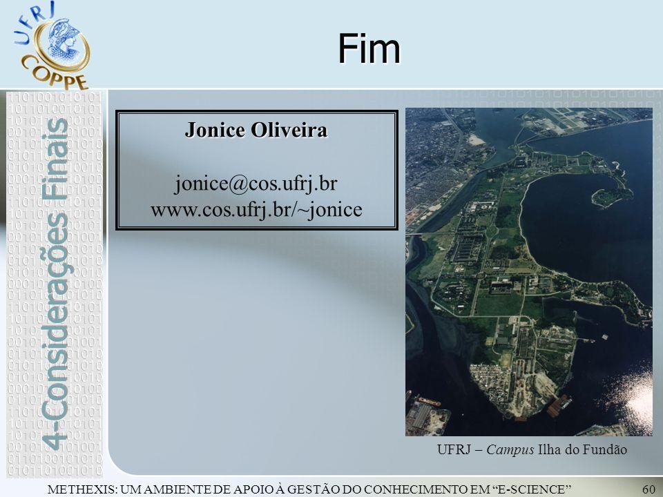 METHEXIS: UM AMBIENTE DE APOIO À GESTÃO DO CONHECIMENTO EM E-SCIENCE60 Fim UFRJ – Campus Ilha do Fundão Jonice Oliveira jonice@cos.ufrj.br www.cos.ufr