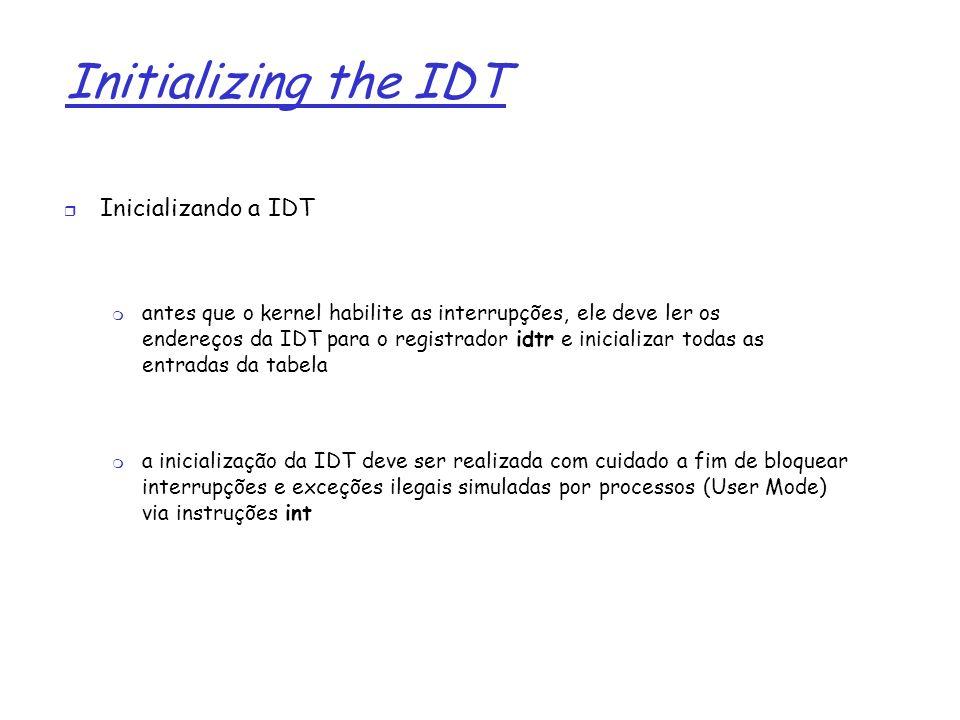 1 Initializing the IDT Inicializando a IDT antes que o kernel habilite as interrupções, ele deve ler os endereços da IDT para o registrador idtr e ini