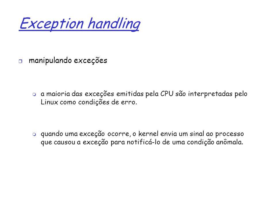 1 Exception handling manipulando exceções a maioria das exceções emitidas pela CPU são interpretadas pelo Linux como condições de erro. quando uma exc