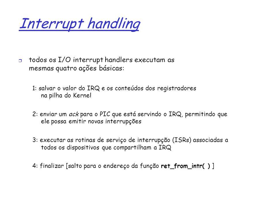1 Interrupt handling todos os I/O interrupt handlers executam as mesmas quatro ações básicas: 1: salvar o valor do IRQ e os conteúdos dos registradore