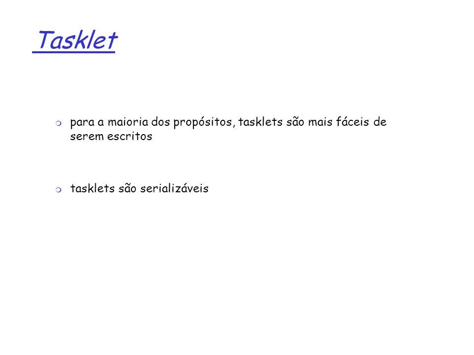 1 Tasklet para a maioria dos propósitos, tasklets são mais fáceis de serem escritos tasklets são serializáveis