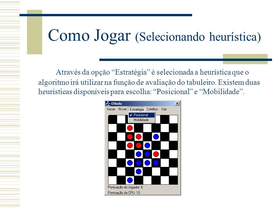 Como Jogar (Selecionando heurística) Através da opção Estratégia é selecionada a heurística que o algoritmo irá utilizar na função de avaliação do tab