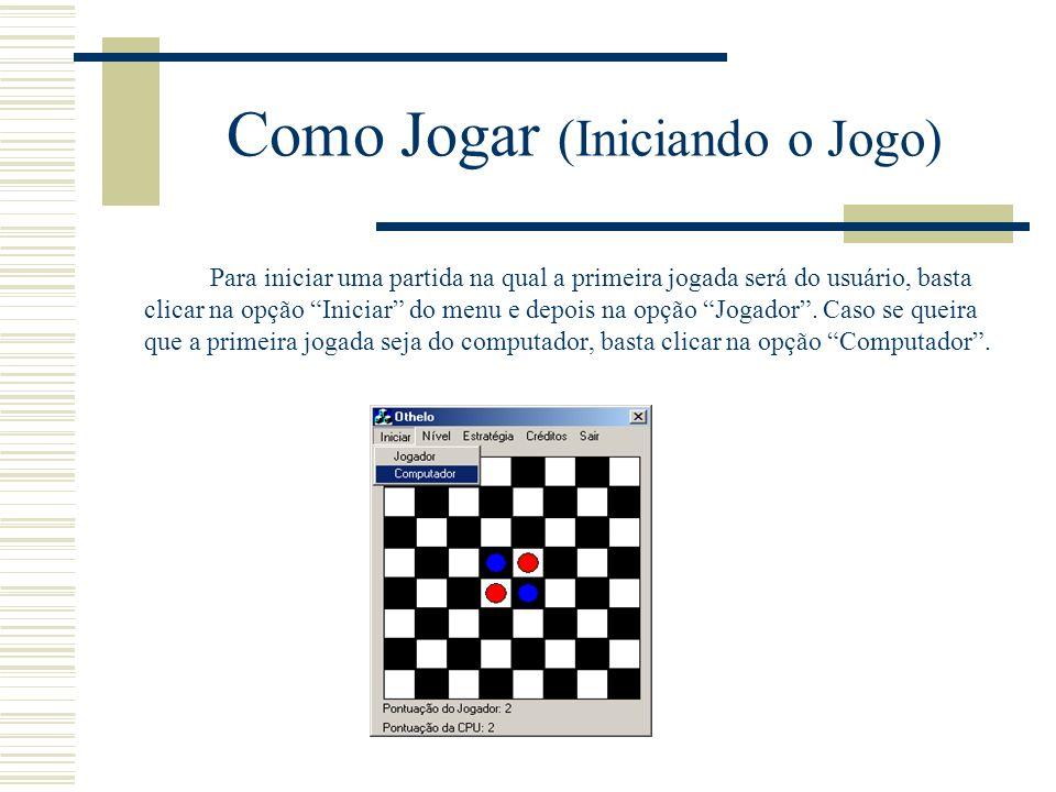 Como Jogar (Iniciando o Jogo) Para iniciar uma partida na qual a primeira jogada será do usuário, basta clicar na opção Iniciar do menu e depois na op