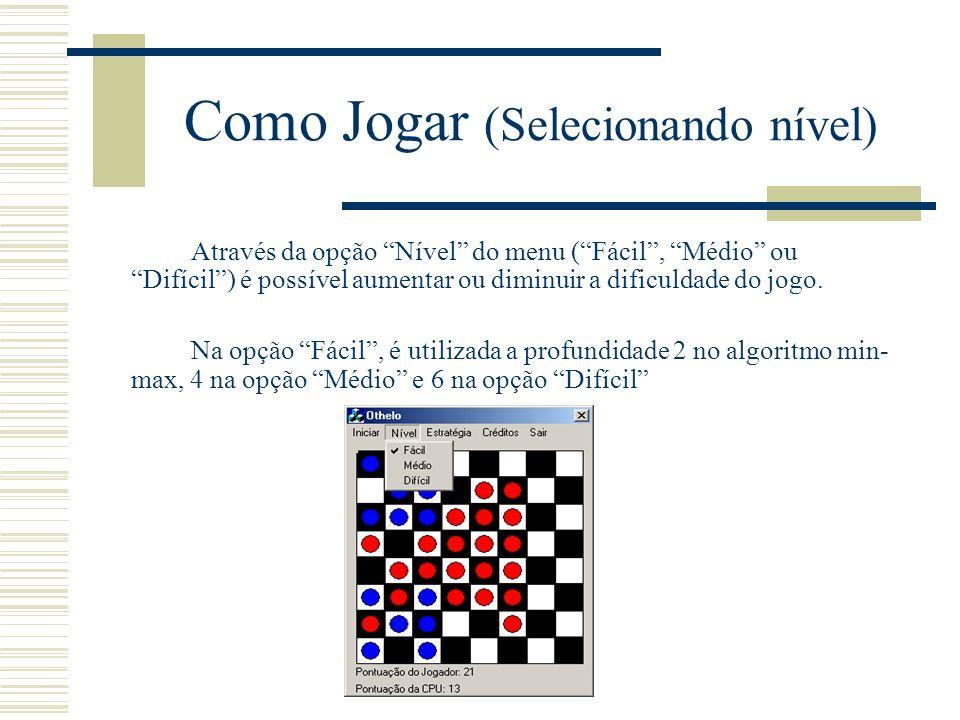 Como Jogar (Selecionando nível) Através da opção Nível do menu (Fácil, Médio ou Difícil) é possível aumentar ou diminuir a dificuldade do jogo. Na opç
