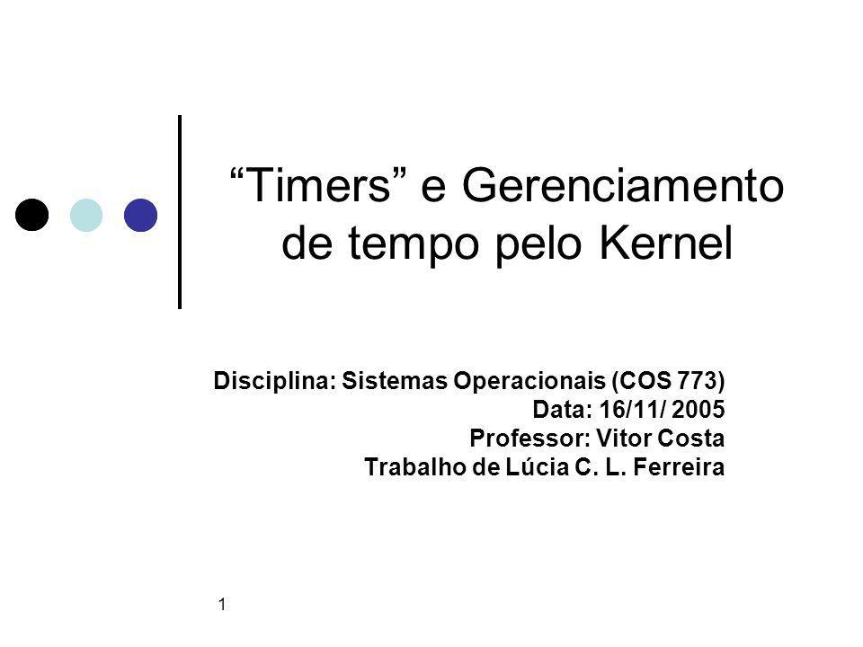 12 Time of Day Wall-time Definida na estrutura Struct timespec { time_t tv_sec; /* segundos */ long tv_nsec; /* nanosegundos */ };