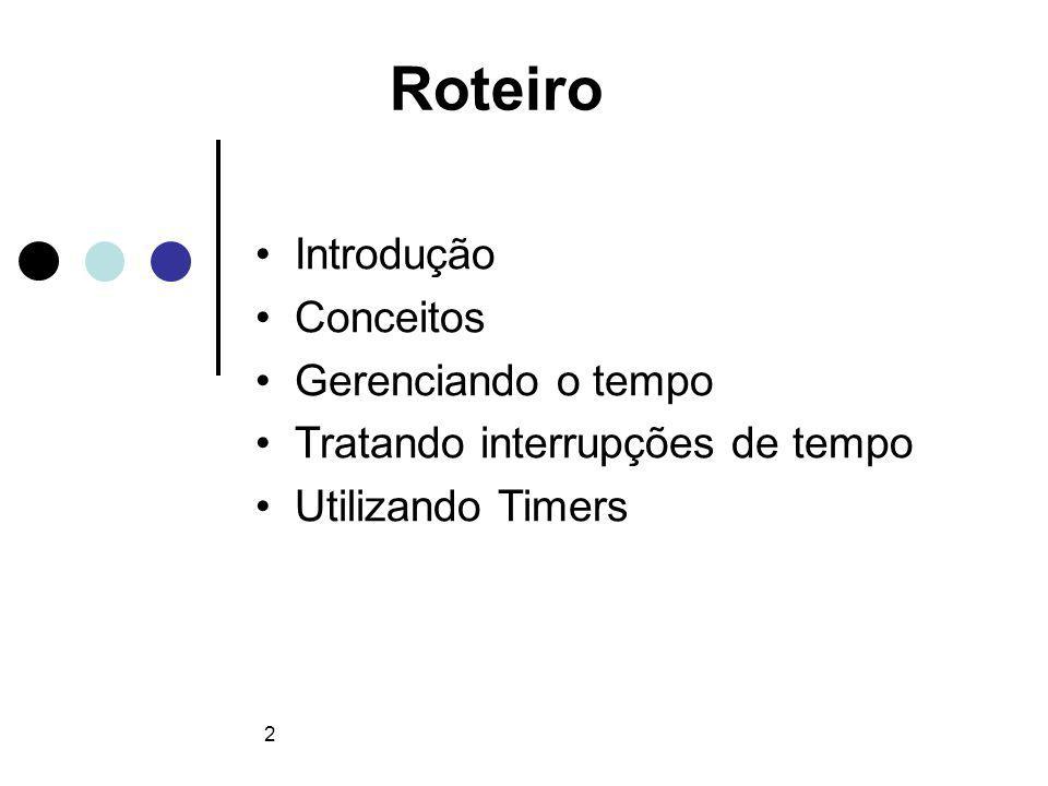 2 Roteiro Introdução Conceitos Gerenciando o tempo Tratando interrupções de tempo Utilizando Timers
