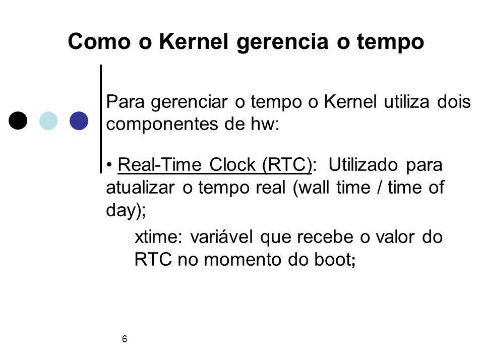 7 Como o Kernel gerencia o tempo System Timer: relógio eletrônico que oscila a uma determinada freqüência (tick-rate: HZ); Controla as interrupções de tempo