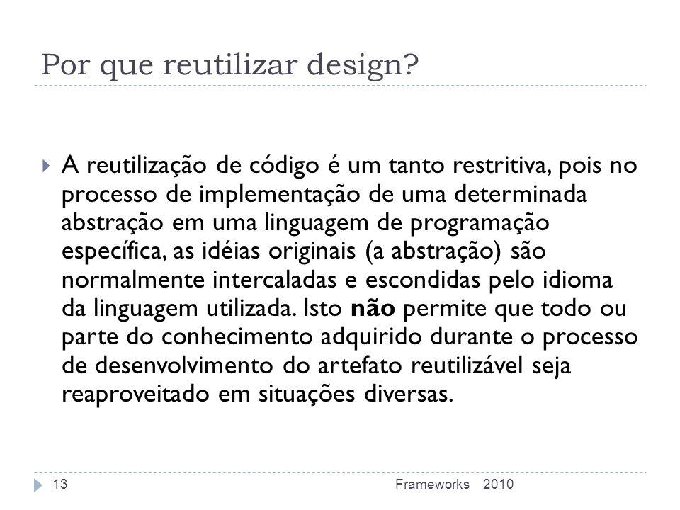 Por que reutilizar design? A reutilização de código é um tanto restritiva, pois no processo de implementação de uma determinada abstração em uma lingu