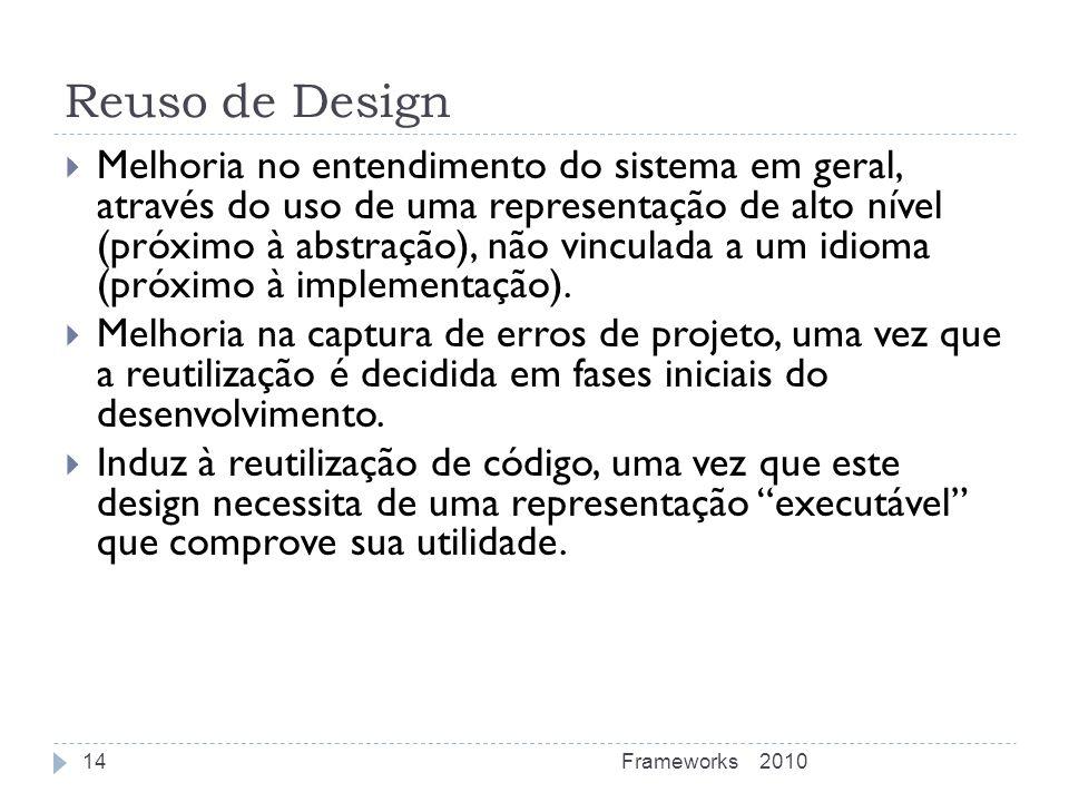 Reuso de Design Melhoria no entendimento do sistema em geral, através do uso de uma representação de alto nível (próximo à abstração), não vinculada a