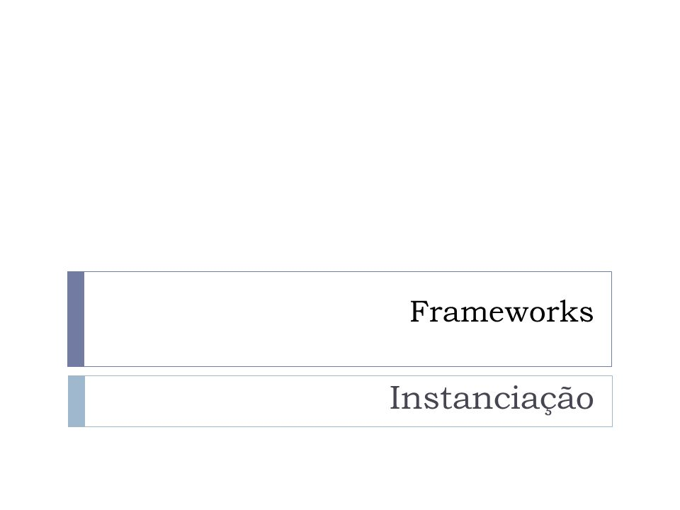 Frameworks Instanciação