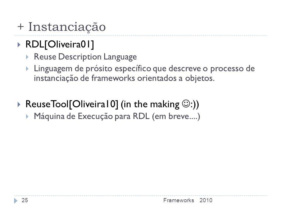 + Instanciação RDL[Oliveira01] Reuse Description Language Linguagem de prósito específico que descreve o processo de instanciação de frameworks orient