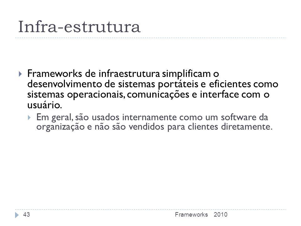Infra-estrutura Frameworks de infraestrutura simplificam o desenvolvimento de sistemas portáteis e eficientes como sistemas operacionais, comunicações