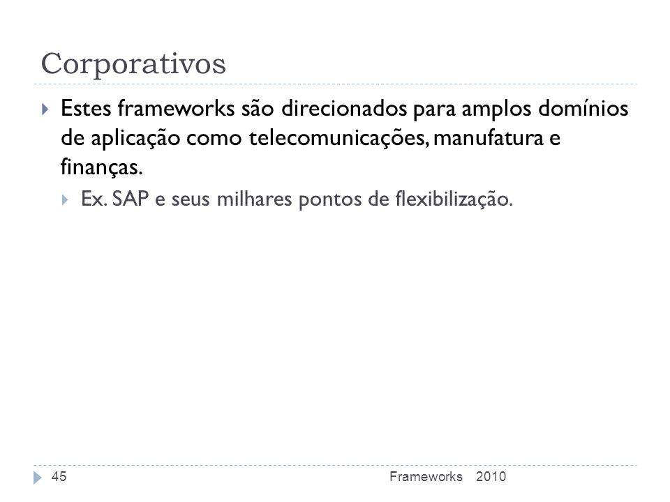 Corporativos Estes frameworks são direcionados para amplos domínios de aplicação como telecomunicações, manufatura e finanças. Ex. SAP e seus milhares