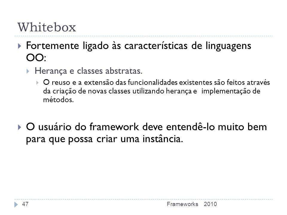 Whitebox Fortemente ligado às características de linguagens OO: Herança e classes abstratas. O reuso e a extensão das funcionalidades existentes são f
