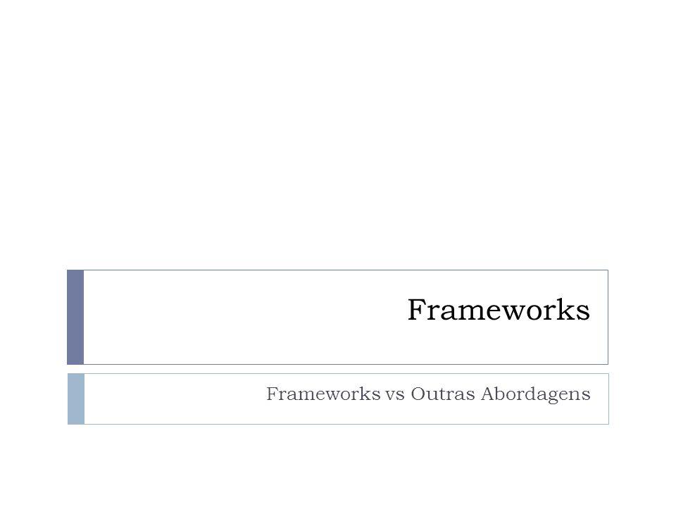 Frameworks Frameworks vs Outras Abordagens