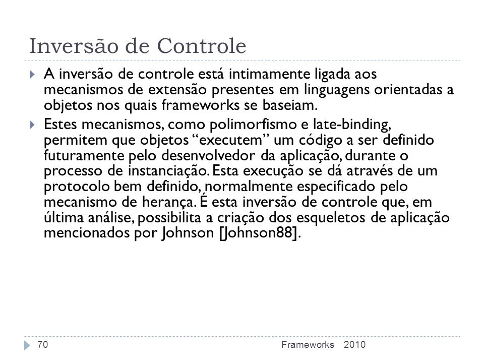 Inversão de Controle A inversão de controle está intimamente ligada aos mecanismos de extensão presentes em linguagens orientadas a objetos nos quais
