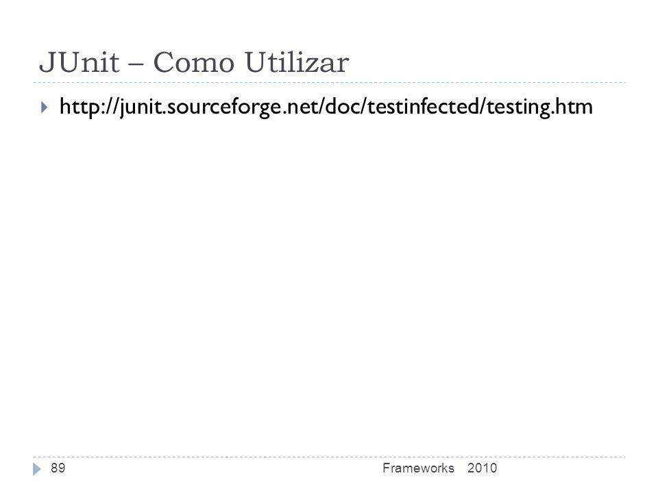 JUnit – Como Utilizar http://junit.sourceforge.net/doc/testinfected/testing.htm 2010Frameworks89