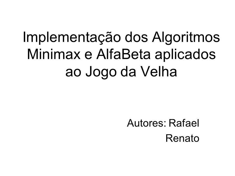 Implementação dos Algoritmos Minimax e AlfaBeta aplicados ao Jogo da Velha Autores: Rafael Renato