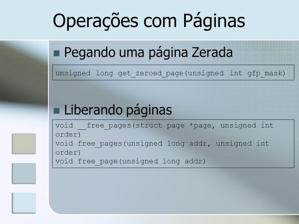 Operações com Páginas Pegando uma página Zerada Liberando páginas unsigned long get_zeroed_page(unsigned int gfp_mask) void __free_pages(struct page *