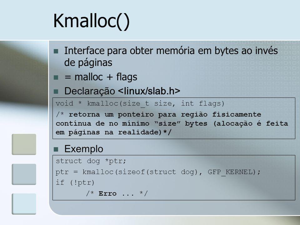 Kmalloc() Interface para obter memória em bytes ao invés de páginas = malloc + flags Declaração Exemplo void * kmalloc(size_t size, int flags) /* reto