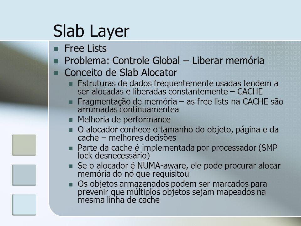 Slab Layer Free Lists Problema: Controle Global – Liberar memória Conceito de Slab Alocator Estruturas de dados frequentemente usadas tendem a ser alo