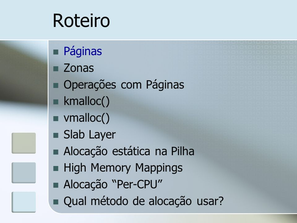 Páginas Unidade básica de Gerenciamento de memória Tamanho relacionado com a arquitetura (4KB ou 8 KB) Struct page struct page { page_flags_t flags; //Status da página // atomic_t _count; //Contador de referências //page_count() atomic_t _mapcount; unsigned long private; struct address_space *mapping; //cache pgoff_t index; struct list_head lru; void *virtual; //endereço virtual //NULL para HIGH MEM };