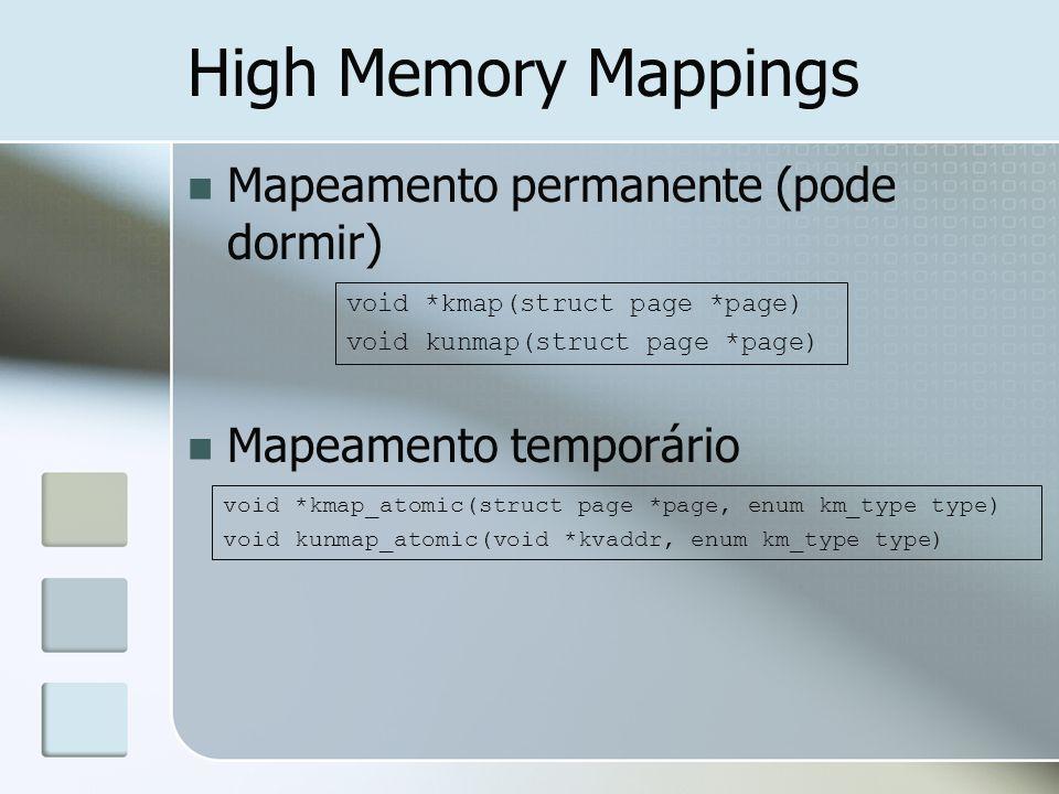 High Memory Mappings Mapeamento permanente (pode dormir) Mapeamento temporário void *kmap(struct page *page) void kunmap(struct page *page) void *kmap