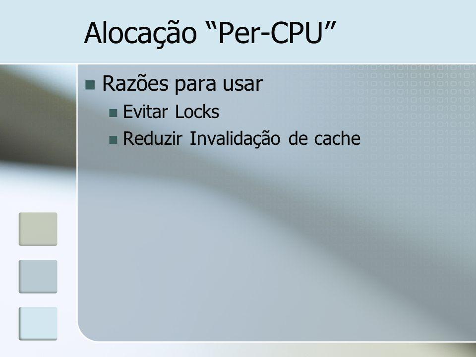 Alocação Per-CPU Razões para usar Evitar Locks Reduzir Invalidação de cache