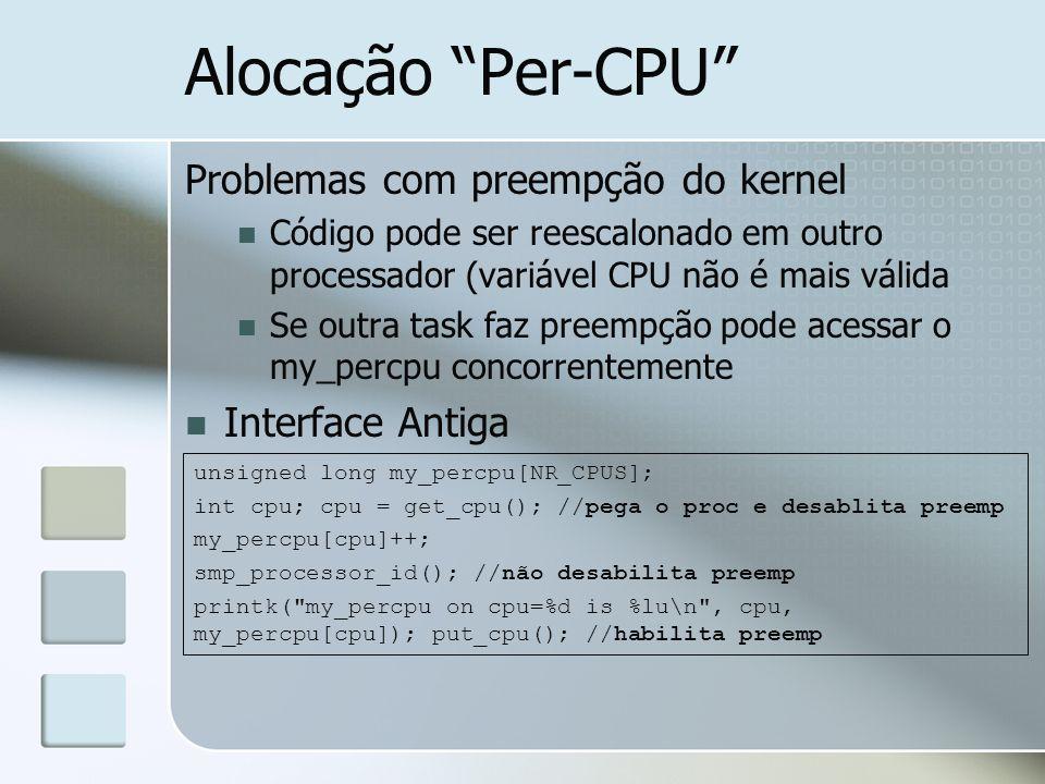 Alocação Per-CPU Problemas com preempção do kernel Código pode ser reescalonado em outro processador (variável CPU não é mais válida Se outra task faz