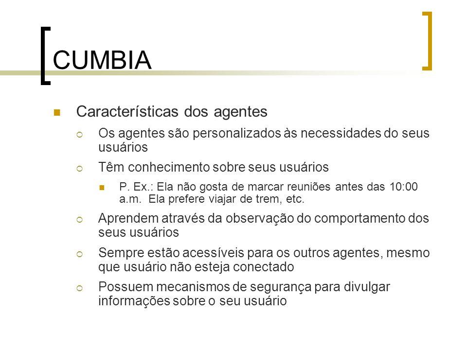 CUMBIA Características dos agentes Os agentes são personalizados às necessidades do seus usuários Têm conhecimento sobre seus usuários P. Ex.: Ela não