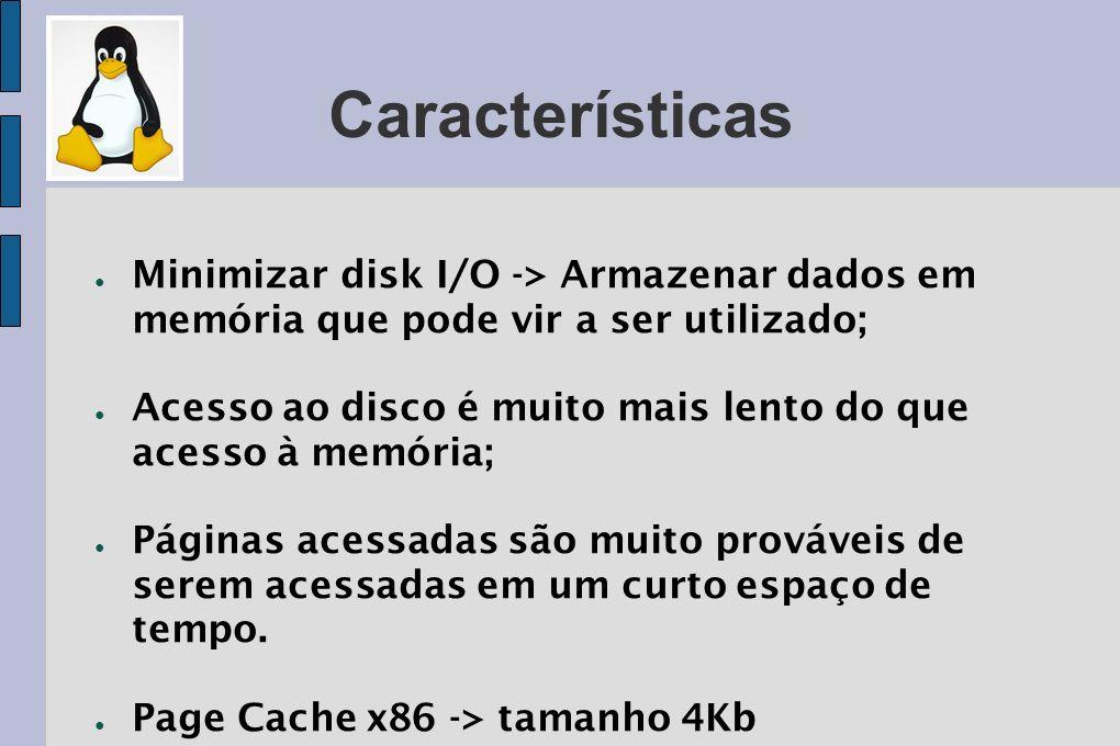 Características Minimizar disk I/O -> Armazenar dados em memória que pode vir a ser utilizado; Acesso ao disco é muito mais lento do que acesso à memó