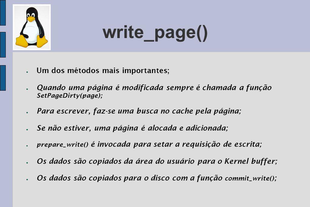 write_page() Um dos métodos mais importantes; Quando uma página é modificada sempre é chamada a função SetPageDirty(page); Para escrever, faz-se uma b